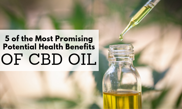 5 of the Most Promising Potential Health Benefits of CBD